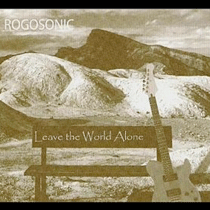 Rogosonice-Leave-The-World-Alone